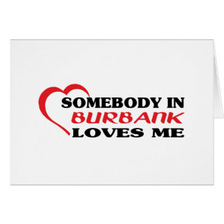 Somebody in Burbank loves me t shirt Greeting Card