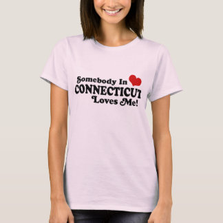 Somebody In Connecticut Loves Me T-Shirt