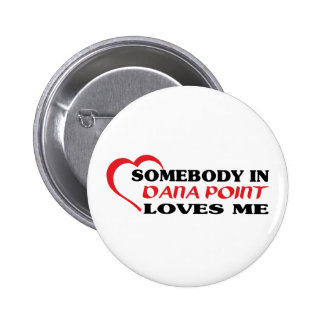 Somebody in Dana Point loves me t shirt Button