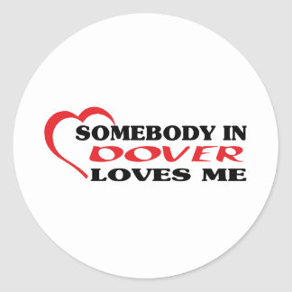 Somebody in Dover loves me t shirt Round Sticker