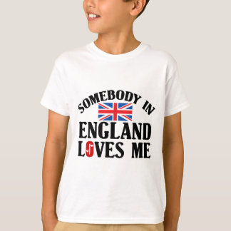 Somebody In England Loves Me Tee Shirts
