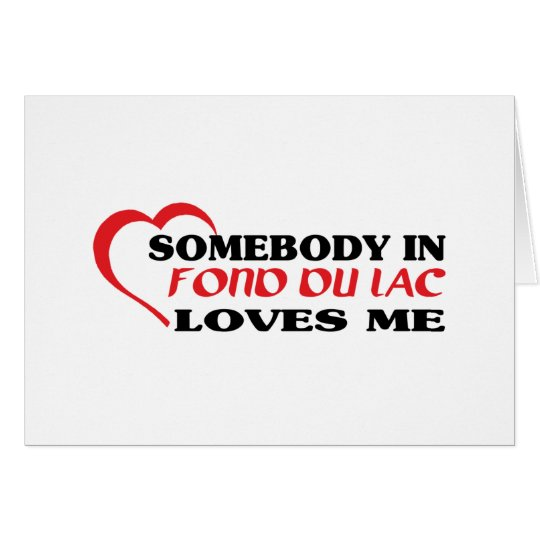 Somebody in Fond du Lac loves me t shirt Card