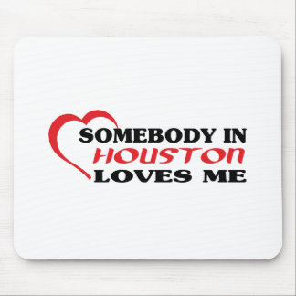 Somebody in Houston loves me t shirt Mouse Pad