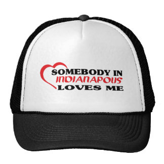 Somebody in Indianapolis loves me t shirt Hat