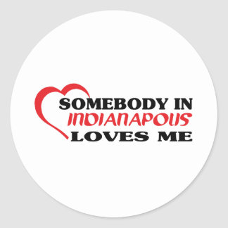 Somebody in Indianapolis loves me t shirt Round Stickers