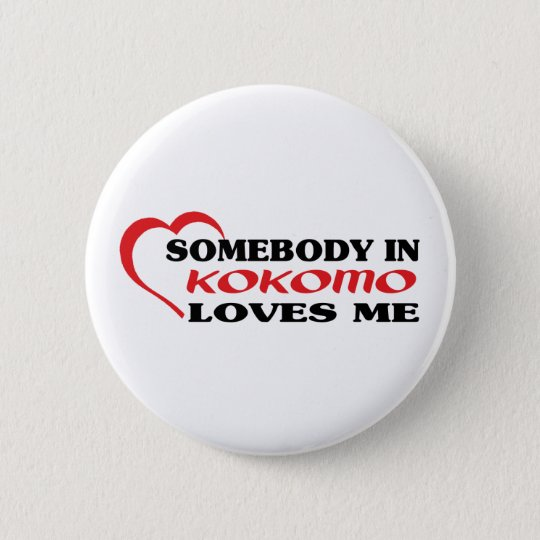 Somebody in Kokomo loves me t shirt 6 Cm Round Badge