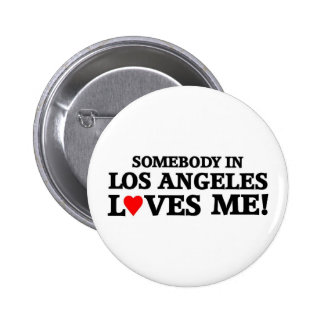Somebody in Los Angeles loves me Button