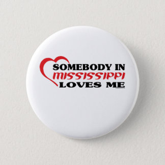 Somebody in Mississippi Loves Me shirts 6 Cm Round Badge