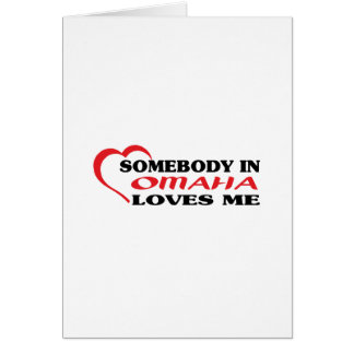 Somebody in Omaha loves me t shirt Greeting Card