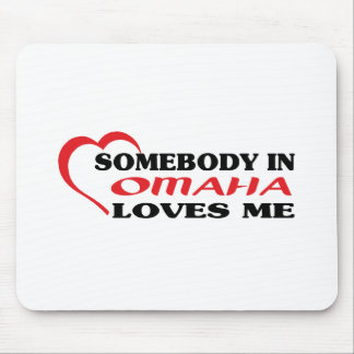 Somebody in Omaha loves me t shirt Mousepads