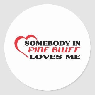 Somebody in Pine Bluff loves me t shirt Classic Round Sticker