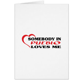 Somebody in Pueblo loves me t shirt Cards