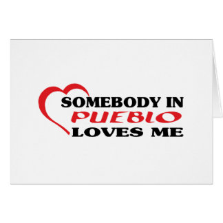 Somebody in Pueblo loves me t shirt Card