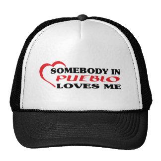 Somebody in Pueblo loves me t shirt Hat