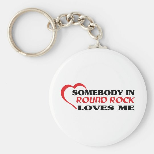 Somebody in Round Rock loves me t shirt Basic Round Button Key Ring