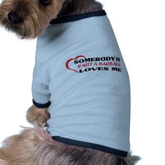 Somebody in Santa Barbara loves me t shirt Dog Tshirt
