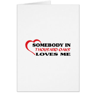 Somebody in Thousand Oaks loves me t shirt Greeting Card