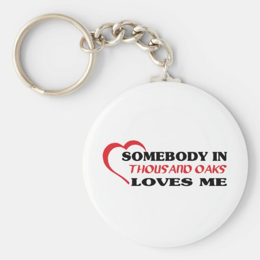 Somebody in Thousand Oaks loves me t shirt Keychain
