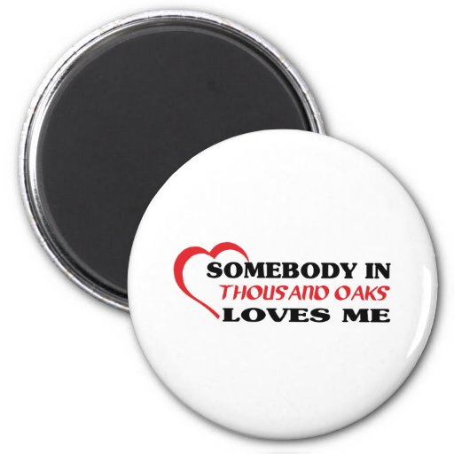Somebody in Thousand Oaks loves me t shirt Refrigerator Magnets