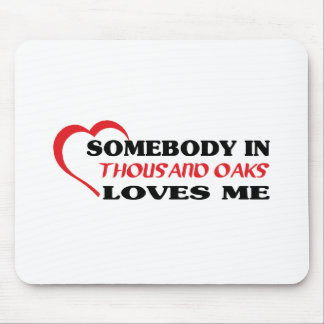 Somebody in Thousand Oaks loves me t shirt Mousepads