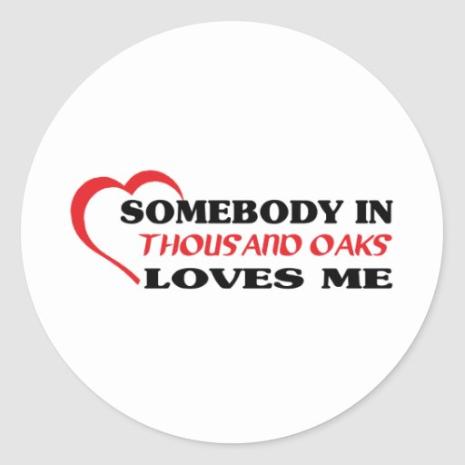 Somebody in Thousand Oaks loves me t shirt Sticker