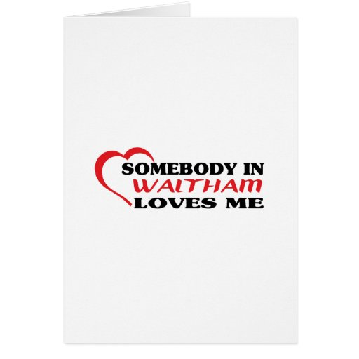 Somebody in Waltham loves me t shirt Greeting Cards