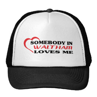 Somebody in Waltham loves me t shirt Trucker Hat