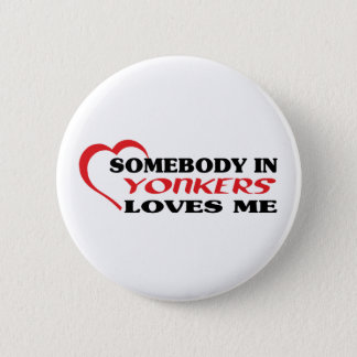 Somebody in Yonkers loves me t shirt 6 Cm Round Badge
