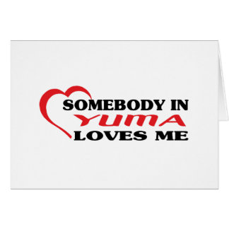 Somebody in Yuma loves me t shirt Greeting Card