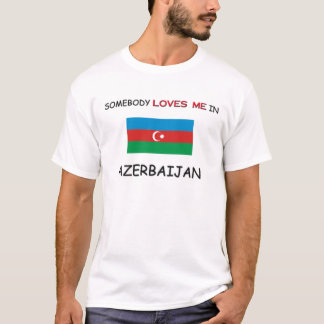 Somebody Loves Me In AZERBAIJAN T-Shirt