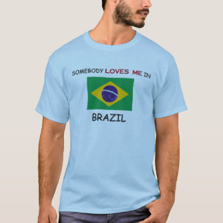 Somebody Loves Me In BRAZIL T-Shirt