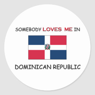 Somebody Loves Me In DOMINICAN REPUBLIC Round Sticker