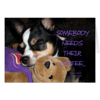 Somebody Needs Coffee Chihuahua Dog Card