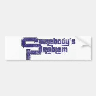 Somebody's Problem Bumper Sticker