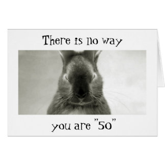 """SOMEBUNNY IS WRONG..YOU CANNOT BE """"50""""` CARD"""