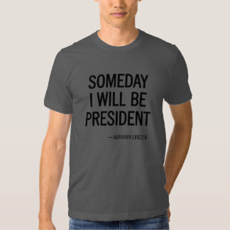 Someday I Will Be President Headline T-shirts