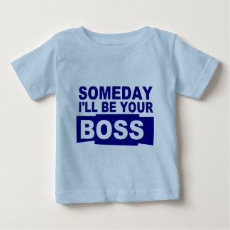Someday I'll be your boss Baby T-Shirt