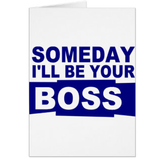 Someday I'll be your boss Greeting Cards