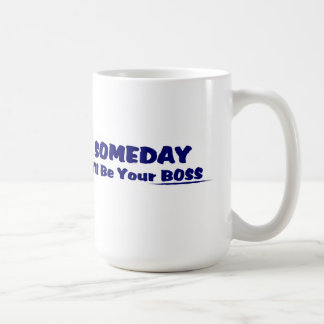 Someday I'll Be Your Boss ! Coffee Mug