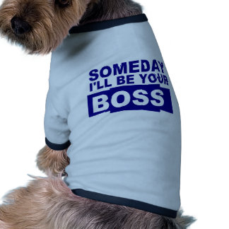 Someday I'll be your boss Doggie Tee Shirt