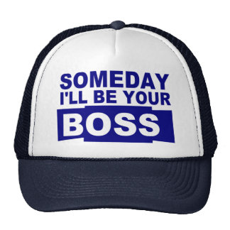 Someday I'll be your boss Trucker Hats