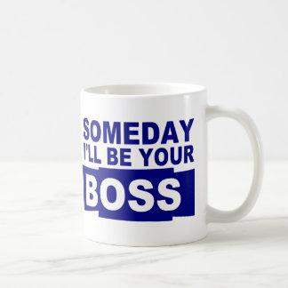 Someday I'll be your boss Coffee Mug