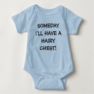 SOMEDAY I'LL HAVE A HAIRY CHEST! TSHIRT