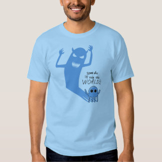 Someday I'll Rule The World Tshirt