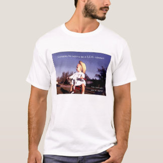 Someday I'm gonna be a REAL cowgirl. T-Shirt