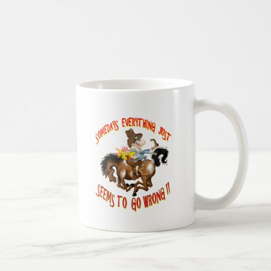 Somedays Everything just Seems To Go Wrong Coffee Mug