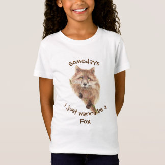 Somedays I just want to be a  Fox Fun Quote T-Shirt