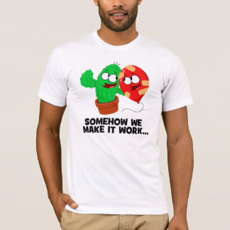 Somehow we make it work! T-Shirt