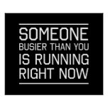Someone Busier Than You Is Running Right Now Poster