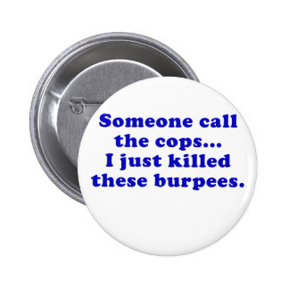 Someone Call the Cops I Just Killed these Burpees 6 Cm Round Badge